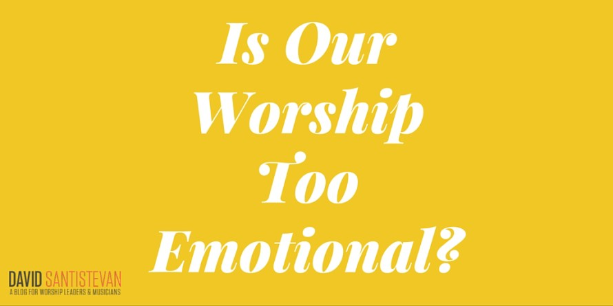 How emotional should our worship be-