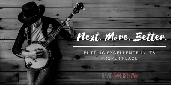 Next. More. Better: Putting Excellence In Its Proper Place