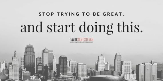 Stop Trying To Be Great And Start Doing This