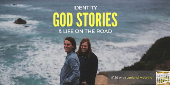 #129: Leeland On Identity, God Stories, & Life on the Road [Podcast]