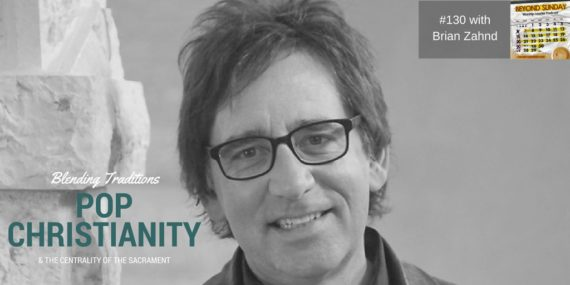 #130: Brian Zahnd on Blending Traditions, Pop Christianity, & The Centrality of the Sacrament