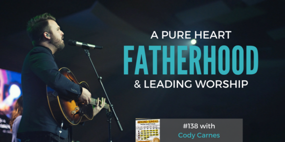 #138: Cody Carnes on A Pure Heart, Fatherhood, & Leading Worship [Podcast]