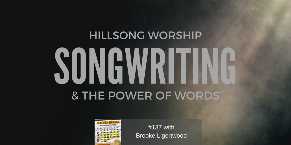 137: Brooke Ligertwood on Hillsong Worship, Songwriting, & The Power