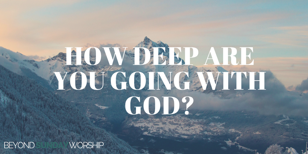 how-deep-are-you-going-with-god