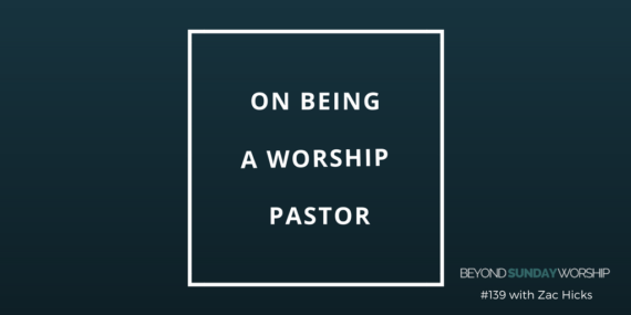 #139: On Being A Worship Pastor With Zac Hicks