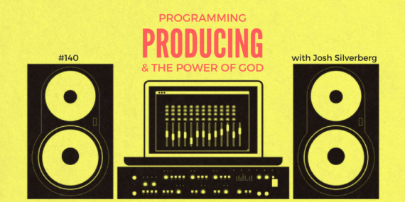#140: Josh Silverberg on Programming, Producing, & the Power of God [Podcast]