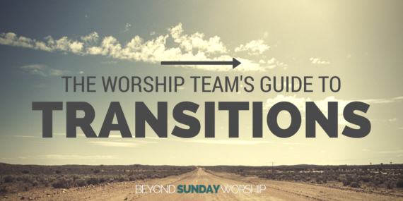 The Worship Team's Guide to Transitions