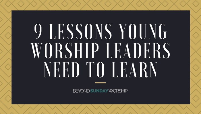 9 truths young worship leaders need to hear