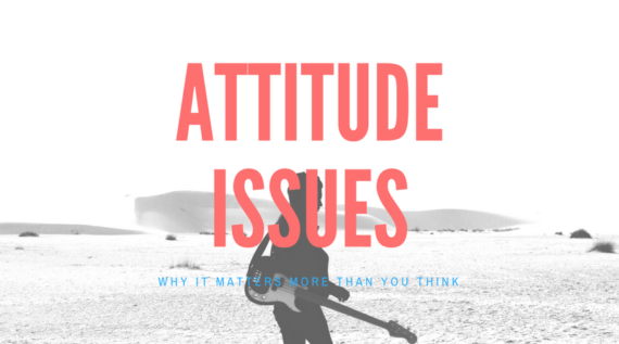 Attitude Issues: Why It Matters More Than You Think