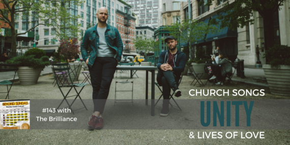 #143: The Brilliance On Unity, Church Songs, & Lives Of Love [Podcast]