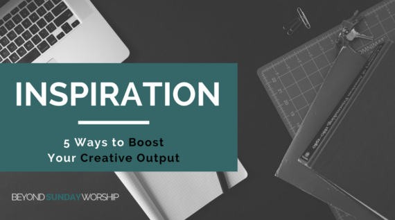 Inspiration: 5 Ways to Boost Your Creative Output