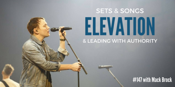 #147: Mack Brock On Sets & Songs, Elevation Worship, & Leading With Authority [Podcast]