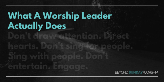 What A Worship Leader Actually Does