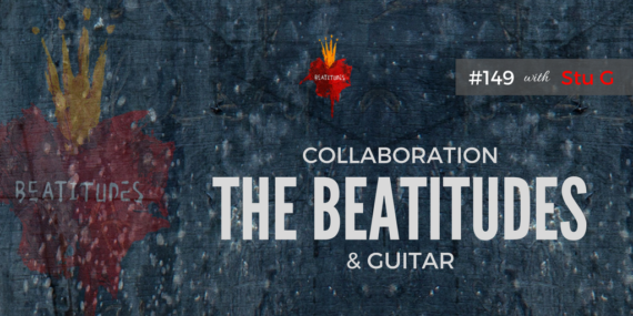 #149: Stu G On Collaboration, The Beatitudes Project, & Guitar [Podcast]