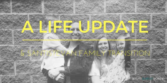 A Life Update & Santistevan Family Transition