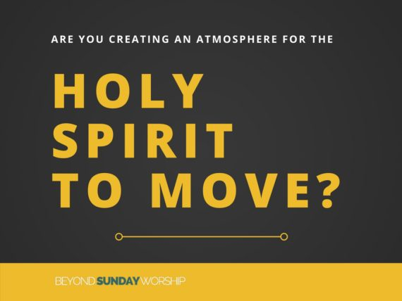Are You Creating An Atmosphere for the Holy Spirit To Move?