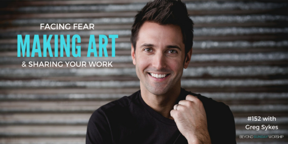 #152: Facing Fear, Making Art, & Sharing Your Work With Greg Sykes [Podcast]