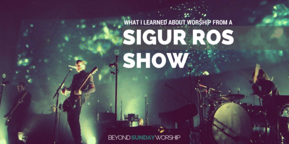 What I Learned About Worship From A Sigur Ros Show