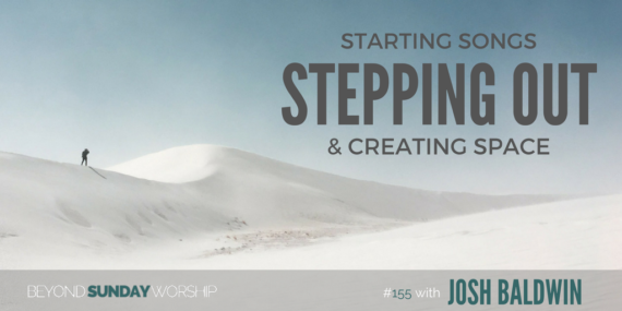 #155: Josh Baldwin on Starting Songs, Stepping Out, & Creating Space [Podcast]