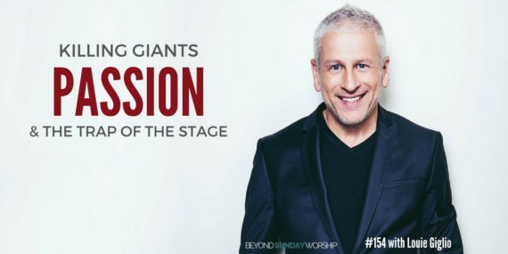 #154: Louie Giglio on Killing Giants, Passion, & The Trap Of The Stage [Podcast]