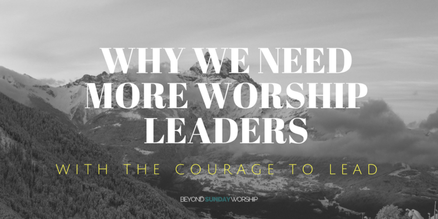 WHY WE NEED MORE WORSHIP LEADERS