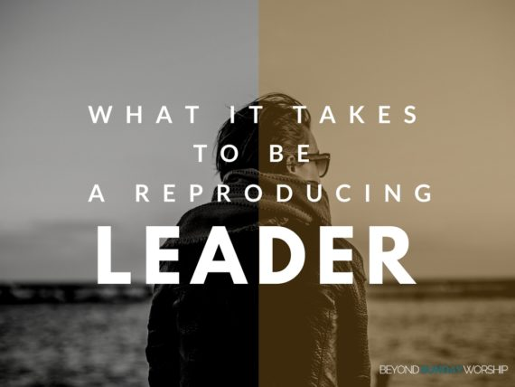 What It Takes To Be A Reproducing Leader