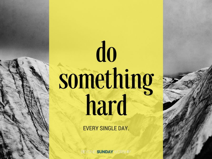 Every Day Do Something That Will Inch: Do Something Hard Every Single Day