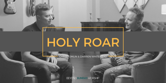 #163: Holy Roar: An Interview With Chris Tomlin & Darren Whitehead [Podcast]