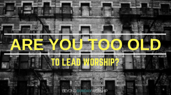 Are You Too Old To Lead Worship?
