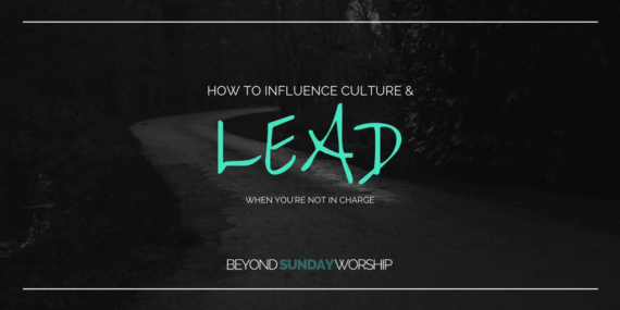 How To Influence Culture & Lead [When You're Not In Charge]