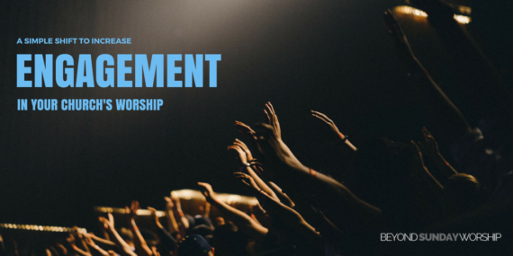 A Simple Shift To Increase Engagement In Your Church's Worship
