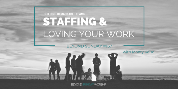 #167: Monty Kelso On Building Remarkable Teams, Staffing, & Loving Your Work [Podcast]