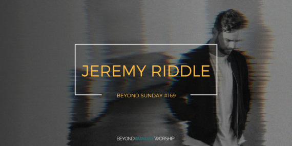 #169: Jeremy Riddle On Overcoming Self Doubt, Vulnerability, & Keeping Your Heart Alive [Podcast]