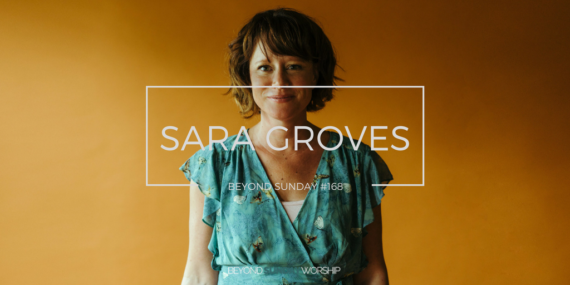 #168: Sara Groves on The Artist's Calling, Truth Telling, & Hymns [Podcast]