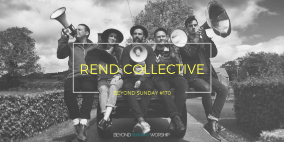 #170: Rend Collective On Celebration, Laments, & Good News [Podcast]