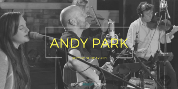 #171: Andy Park on The Worship Renewal, Getting Older, & Effective Leadership [Podcast]
