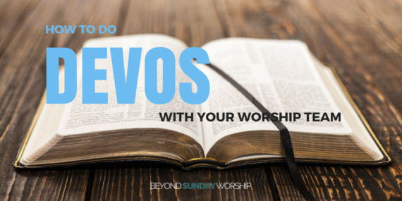7 Strategies For How To Do Devos With Your Worship Team