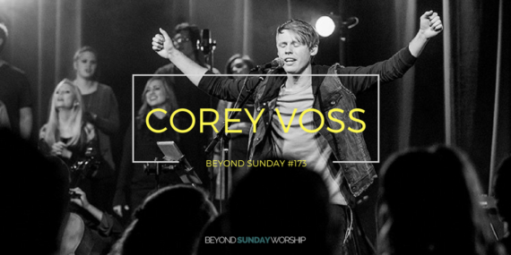 #173: Corey Voss On Being A Worship Pastor, Writing Melody, & Leading Spontaneous Worship [Podcast]