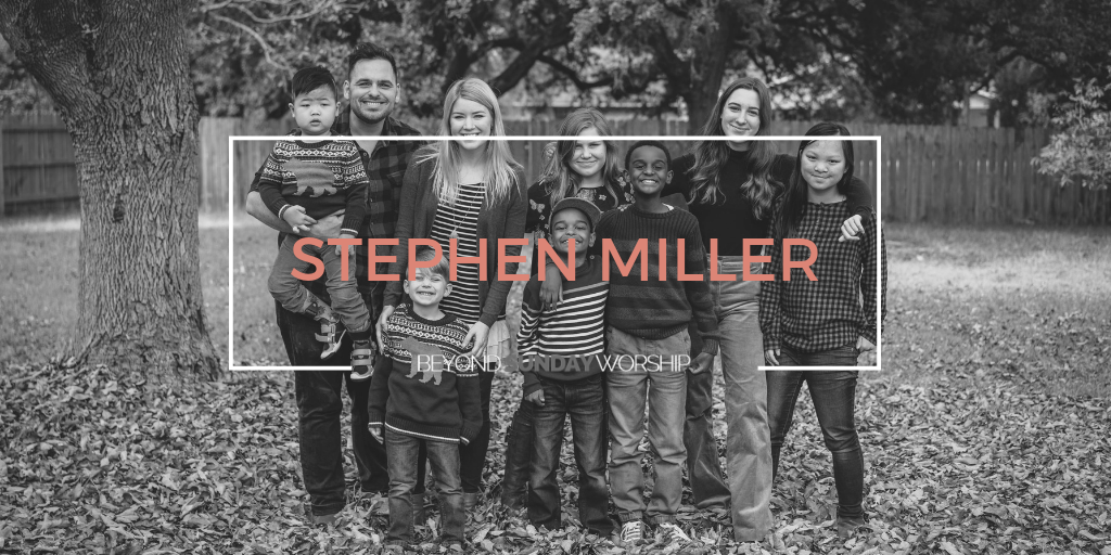 198 Stephen Miller On Adoption Songs Leading A Worship Department